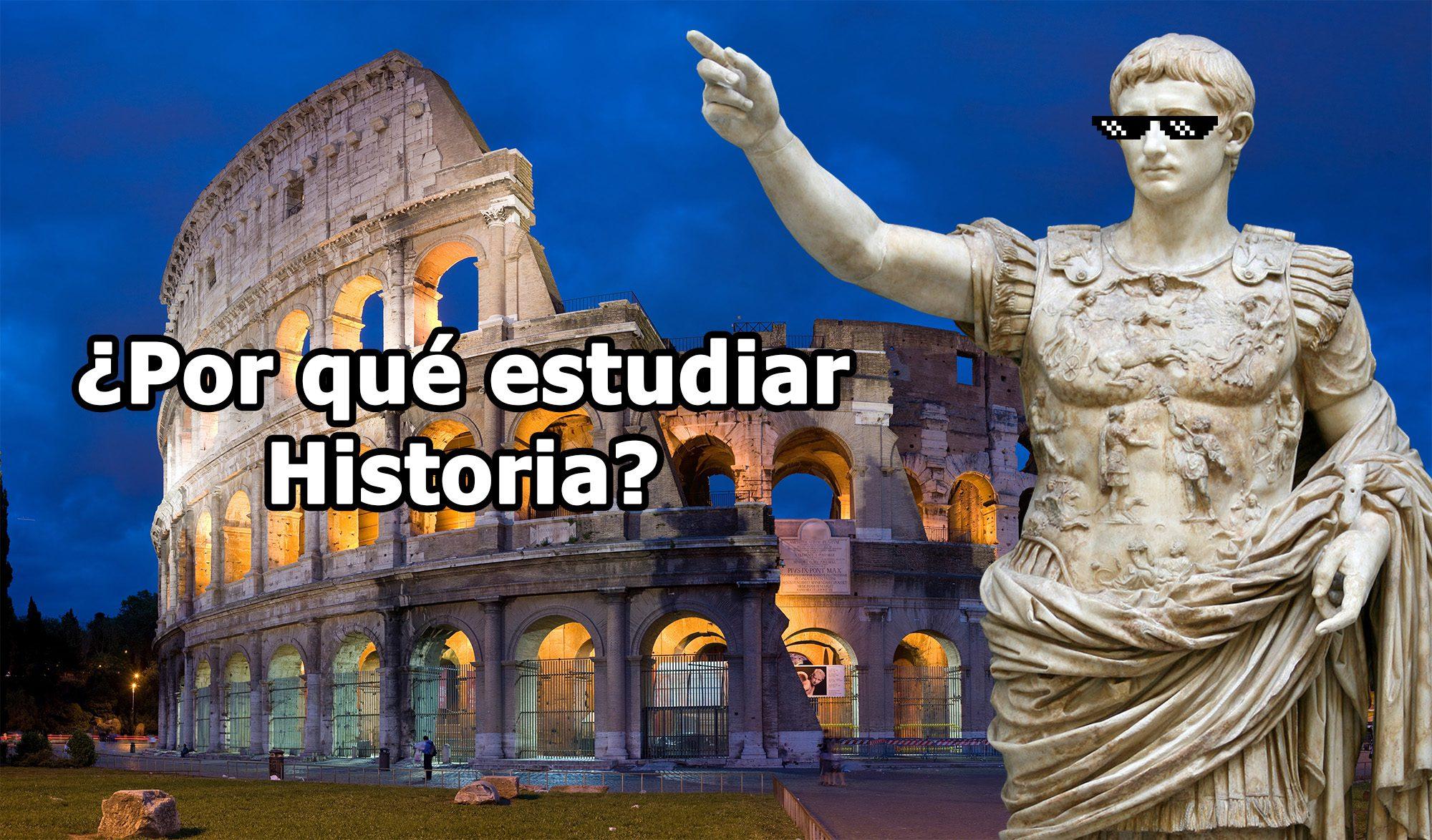 ¿Por qué estudiar historia?
